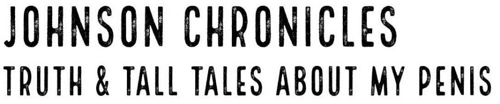 The Johnson Chronicles by Peter J. Harris - Truth and Tall Tales About My Penis